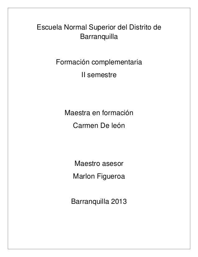 Escuela Normal Superior del Distrito deBarranquillaFormación complementariaII semestreMaestra en formaciónCarmen De leónMa...