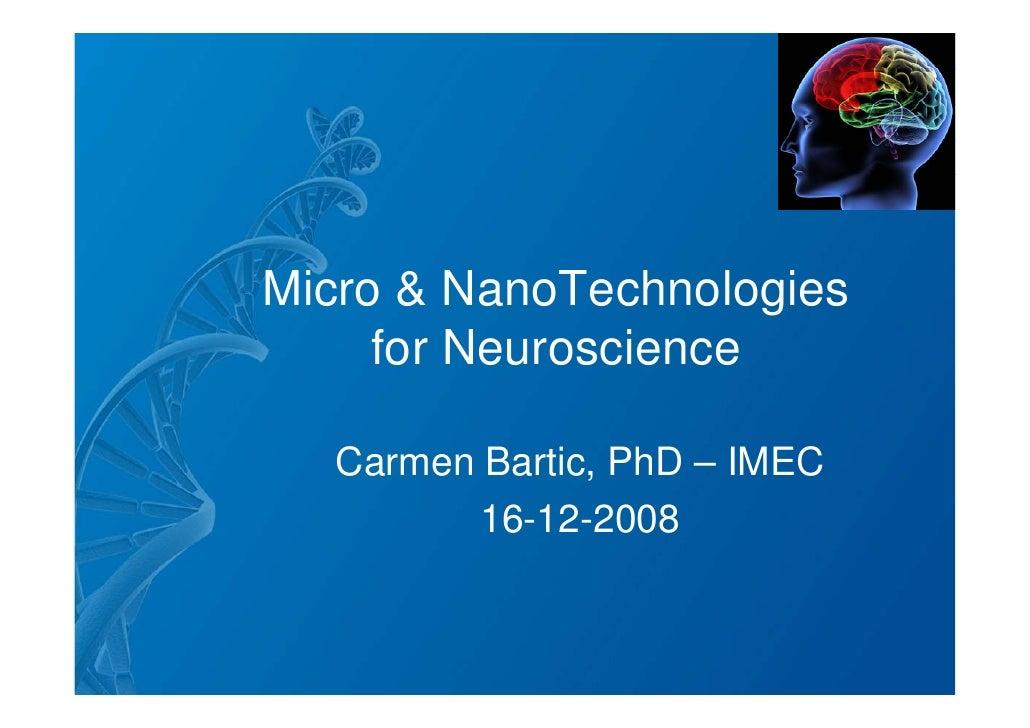 Micro & NanoTechnologies      for Neuroscience    Carmen Bartic, PhD – IMEC          16-12-2008