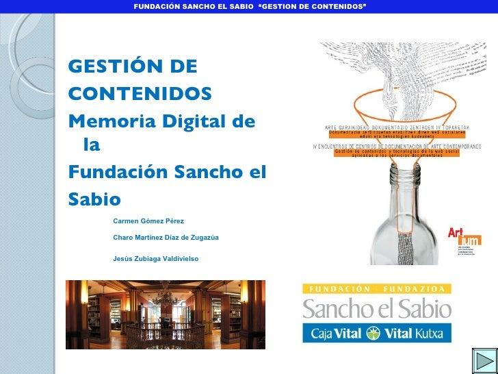 <ul><li>GESTIÓN DE  </li></ul><ul><li>CONTENIDOS </li></ul><ul><li>Memoria Digital de la  </li></ul><ul><li>Fundación Sanc...