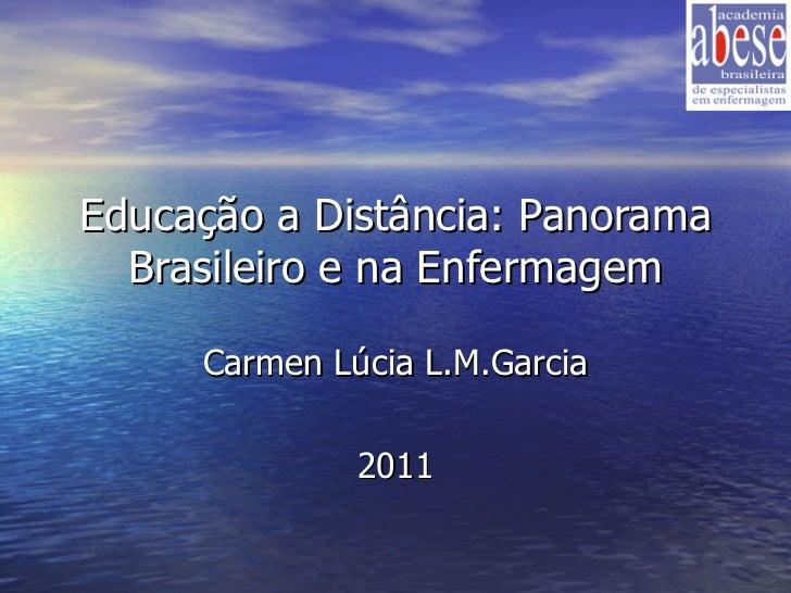 Educação a Distância: Panorama Brasileiro e na Enfermagem Carmen Lúcia L.M.Garcia 2011