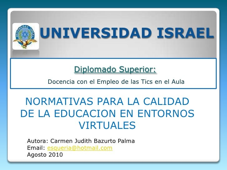 UNIVERSIDAD ISRAEL<br />Diplomado Superior:<br />Docencia con el Empleo de las Tics en el Aula<br />NORMATIVAS PARA LA CAL...