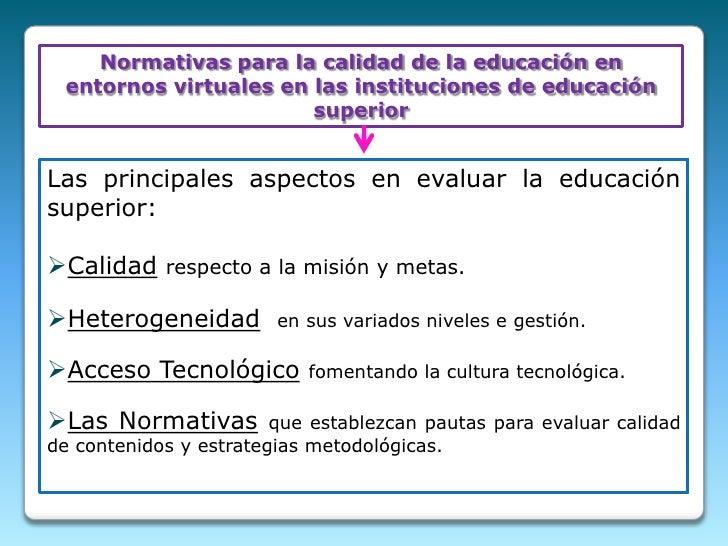 Normativas para la calidad de la educación en entornos virtuales en las instituciones de educación superior<br />Las princ...