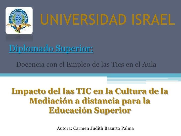 UNIVERSIDAD ISRAEL<br />Diplomado Superior:<br />Docencia con el Empleo de las Tics en el Aula<br />Impacto del las TIC en...