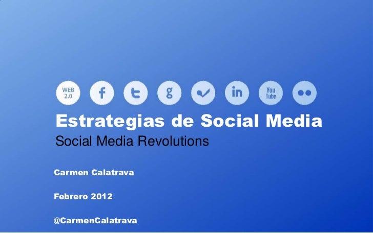Estrategias de Social MediaSocial Media RevolutionsCarmen CalatravaFebrero 2012@CarmenCalatrava
