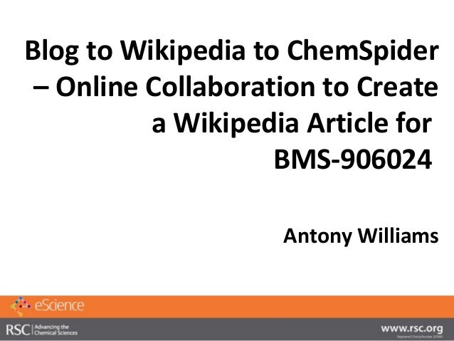 Blog to Wikipedia to ChemSpider – Online Collaboration to Create          a Wikipedia Article for                    BMS-9...