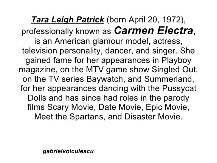 Tara Leigh Patrick (born April 20, 1972), professionally known as Carmen Electra,       is an American glamour model, actr...