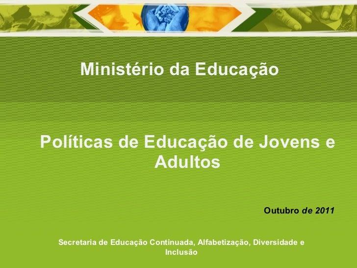 Políticas de Educação de Jovens e Adultos Ministério da Educação Secretaria de Educação Continuada, Alfabetização, Diversi...