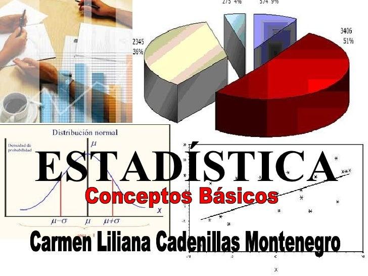 ESTADÍSTICA Conceptos Básicos Carmen Liliana Cadenillas Montenegro