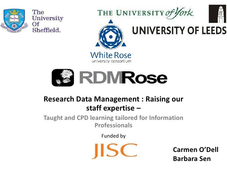 Research Data Management : Raising our           staff expertise –Taught and CPD learning tailored for Information        ...