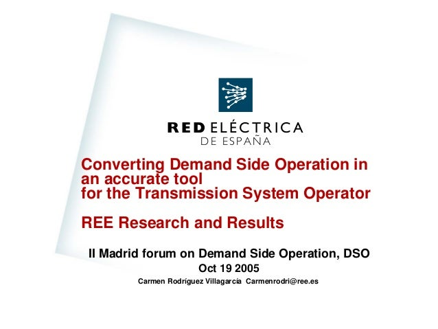 Converting Demand Side Operation in an accurate tool for the Transmission System Operator REE Research and Results II Madr...