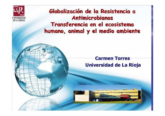 GlobalizaciGlobalizacióón de la Resistencia an de la Resistencia a AntimicrobianosAntimicrobianos Transferencia en el ecos...