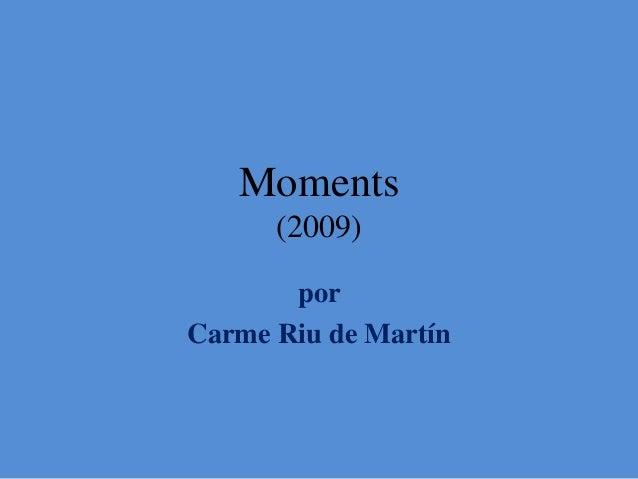 Moments (2009) por Carme Riu de Martín
