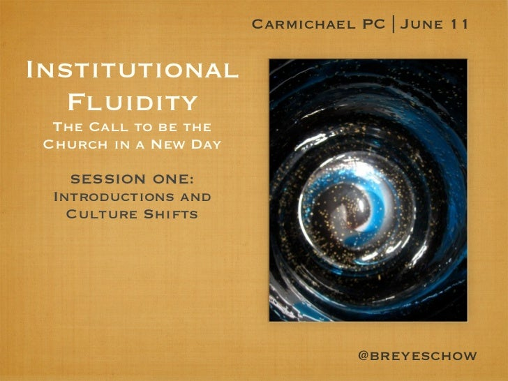 Carmichael PC | June 11Institutional   Fluidity  The Call to be the Church in a New Day    SESSION ONE:  Introductions and...