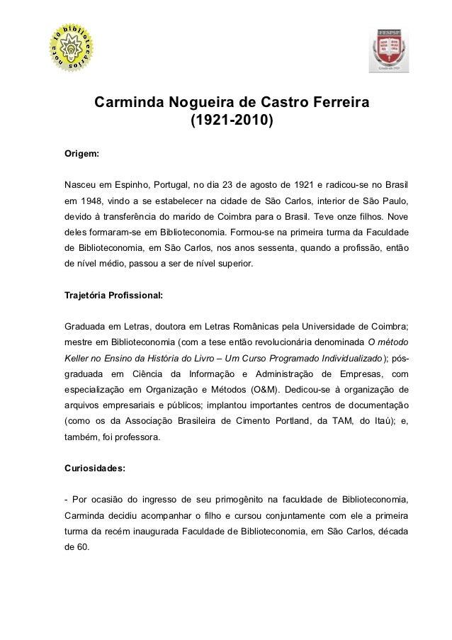 Carminda Nogueira de Castro Ferreira                    (1921-2010)Origem:Nasceu em Espinho, Portugal, no dia 23 de agosto...