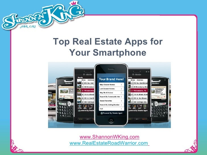 Top Real Estate Apps for Your Smartphone www.ShannonWKing.com www.RealEstateRoadWarrior.com