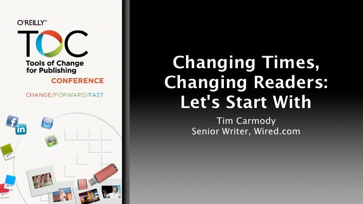 Changing Times,Changing Readers:  Lets Start With        Tim Carmody   Senior Writer, Wired.com
