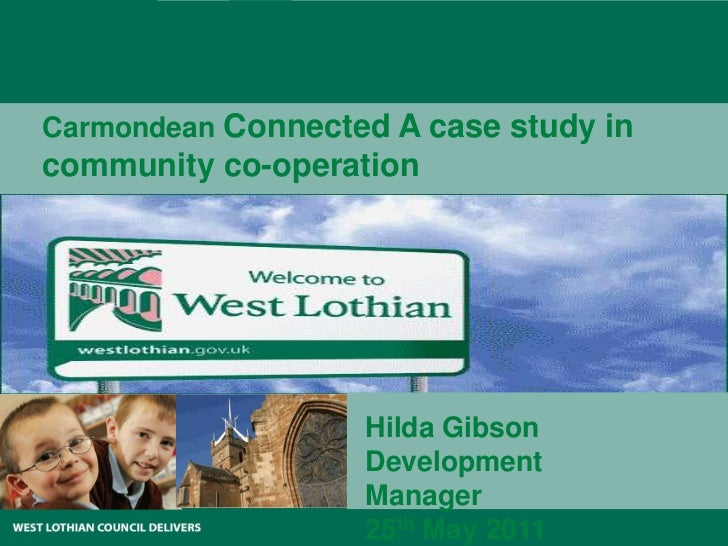Carmondean Connected A case study in<br />community co-operation<br />Hilda Gibson<br />Development Manager<br />25th May ...