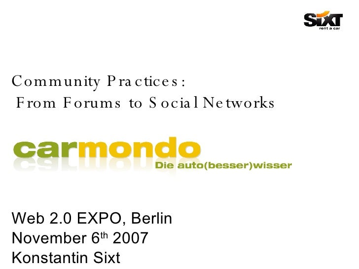 Community Practices:    From Forums to Social Networks Web 2.0 EXPO, Berlin  November 6 th  2007 Konstantin Sixt