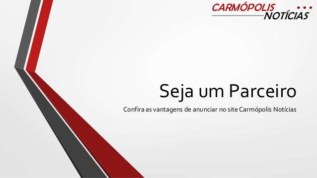 CARMÓPOLIS NOTÍCIAS  Seja um Parceiro Confira as vantagens de anunciar no site Carmópolis Notícias