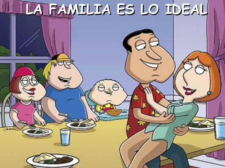 LA FAMILIA ES LO IDEAL
