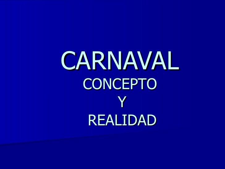 CARNAVAL CONCEPTO  Y  REALIDAD