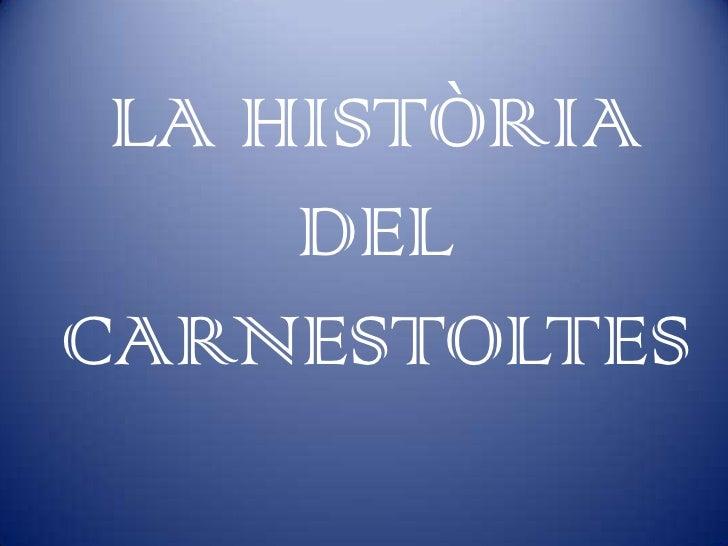 LA HISTÒRIA      DEL CARNESTOLTES