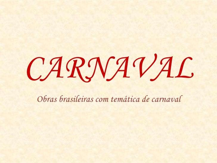 CARNAVAL<br />Obras brasileiras com temática de carnaval<br />