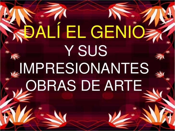 DALÍ EL GENIO<br /> Y SUS IMPRESIONANTES OBRAS DE ARTE<br />