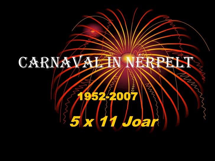 Carnaval in Nérpelt      1952-2007     5 x 11 Joar