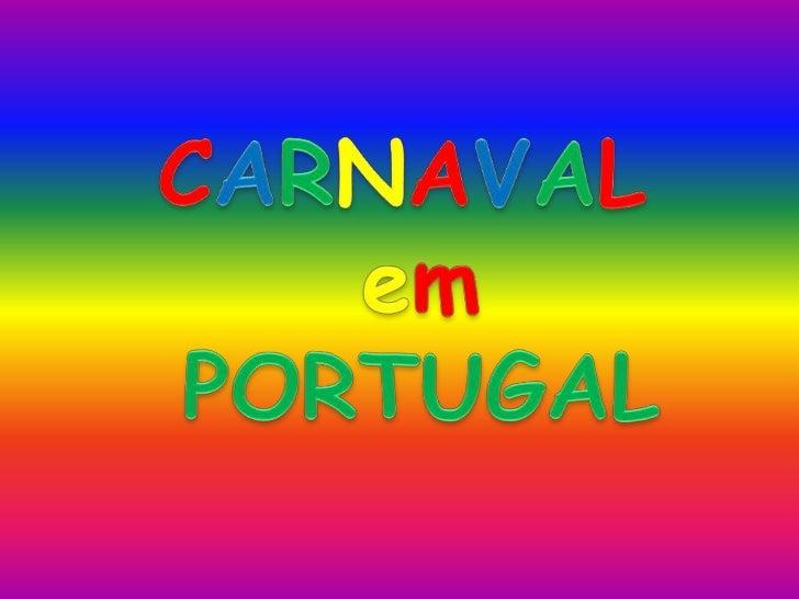 O Carnaval•   É um período de folia e boa disposição;•   É constituído por 3 dias que antecedem a quarta- feira de cinzas;...