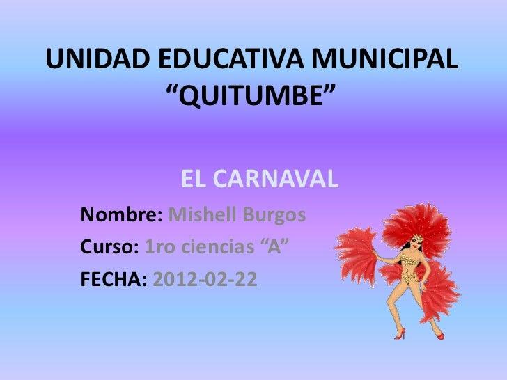 """UNIDAD EDUCATIVA MUNICIPAL        """"QUITUMBE""""            EL CARNAVAL  Nombre: Mishell Burgos  Curso: 1ro ciencias """"A""""  FECH..."""
