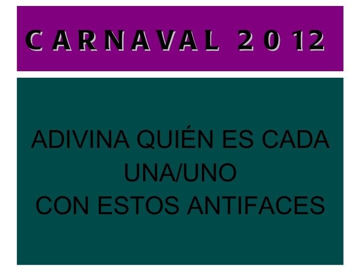 CARNAVAL 2012 ADIVINA QUIÉN ES CADA UNA/UNO CON ESTOS ANTIFACES