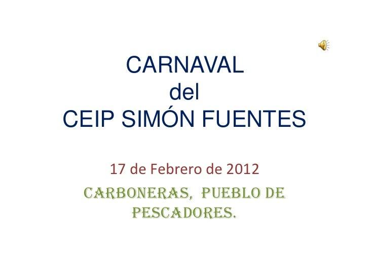 CARNAVAL        delCEIP SIMÓN FUENTES   17 de Febrero de 2012 CARBONERAS, pueblo de      pescadores.