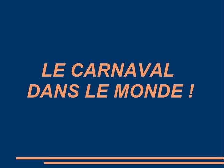 LE CARNAVAL  DANS LE MONDE !