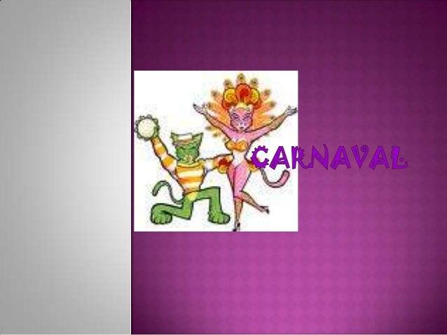  O que é o Carnaval? Onde se festeja o Carnaval? O que se constitui no Carnaval? Imagens relacionadas com o Carnaval....