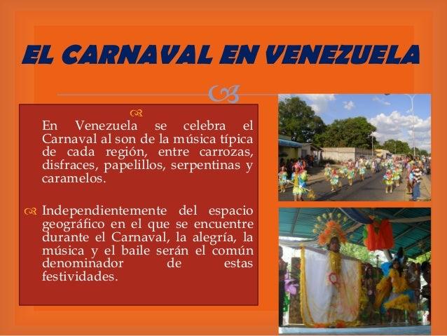 EL CARNAVAL EN VENEZUELA     En Venezuela se celebra el Carnaval al son de la música típica de cada región, entre carroz...