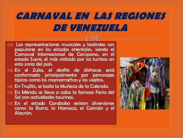 CARNAVAL EN LAS REGIONES DE VENEZUELA     Las representaciones musicales y teatrales son populares en los estados orient...