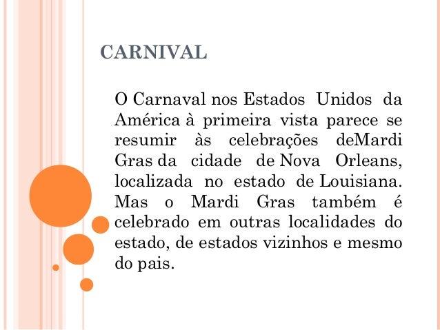 CARNIVAL OCarnavalnosEstados Unidos da Américaà primeira vista parece se resumir às celebrações deMardi Grasda cidade...