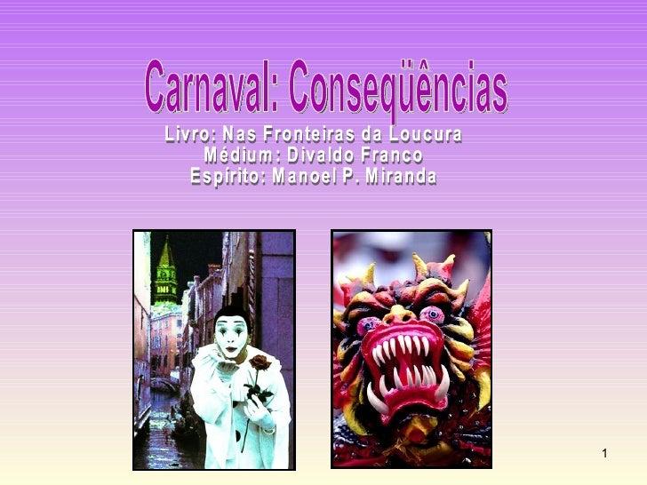 Carnaval: Conseqüências Livro: Nas Fronteiras da Loucura Médium: Divaldo Franco Espírito: Manoel P. Miranda