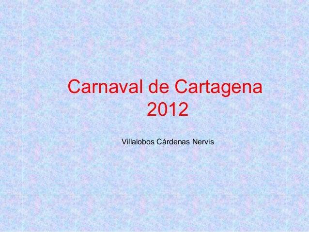 Carnaval de Cartagena 2012 Villalobos Cárdenas Nervis