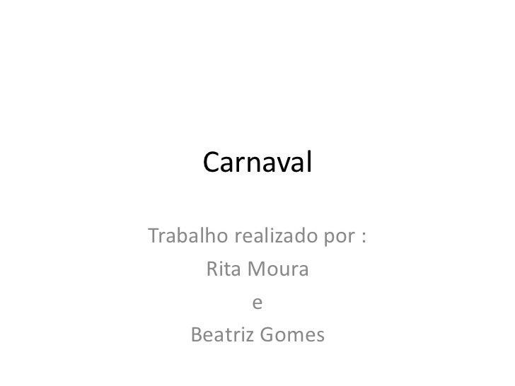 CarnavalTrabalho realizado por :      Rita Moura           e    Beatriz Gomes