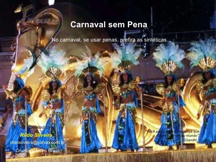 Gandhi Carnaval sem Pena No carnaval, se usar penas, prefira as sintéticas... Rildo Silveira Created by [email_address] Cr...