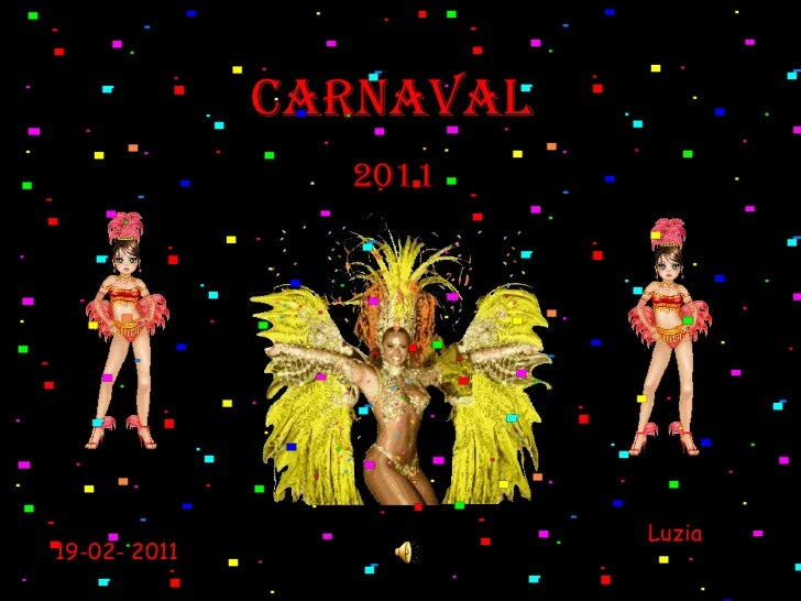 CARNAVAL<br />2011<br />Luzia<br />19-02- 2011<br />