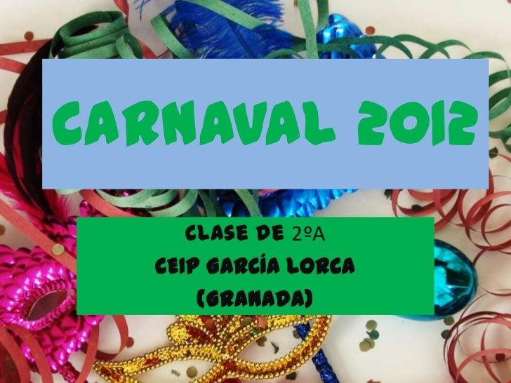 Carnaval 2012      Clase de 2ºA   CEIP GARCÍA LORCA       (Granada)