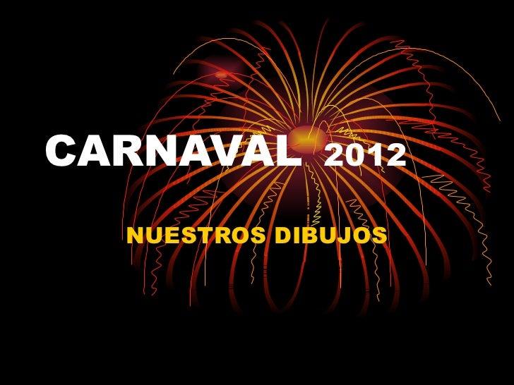 CARNAVAL      2012  NUESTROS DIBUJOS