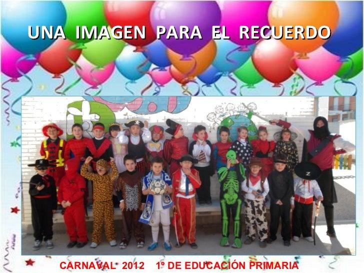 UNA IMAGEN PARA EL RECUERDO  CARNAVAL 2012   1º DE EDUCACIÓN PRIMARIA
