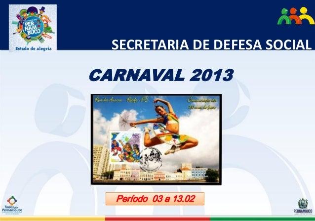 SECRETARIA DE DEFESA SOCIALCARNAVAL 2013  Período 03 a 13.02