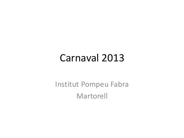 Carnaval 2013Institut Pompeu Fabra       Martorell