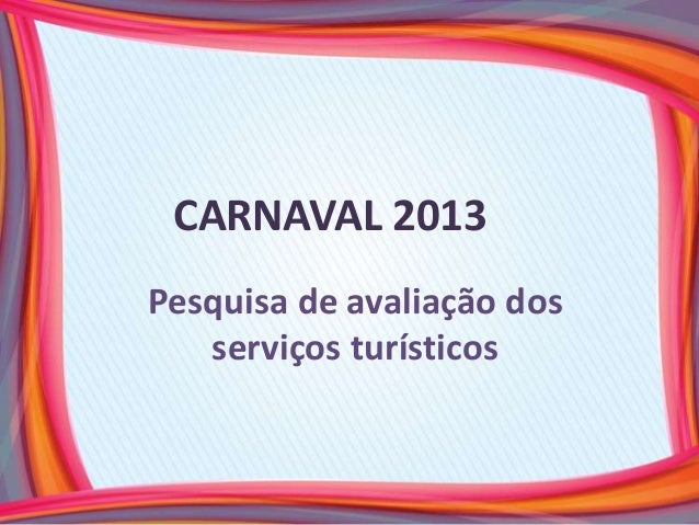 CARNAVAL 2013Pesquisa de avaliação dos   serviços turísticos
