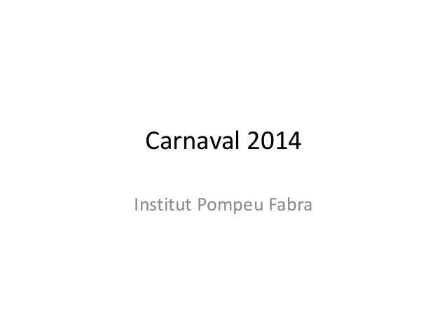 Carnaval 2014 Institut Pompeu Fabra